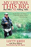 My Life Was This Big And Other True Fishing Tales 2014 9781628736939 Front Cover