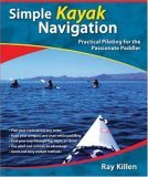 Simple Kayak Navigation Practical Piloting for the Passionate Paddler 1st 2006 9780071467940 Front Cover