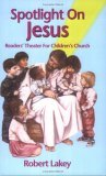 Spotlight on Jesus Readers' Theater for Children's Church 2006 9780788023941 Front Cover