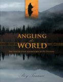 Angling the World Ten Spectacular Adventures in Fly Fishing 2008 9781599213941 Front Cover