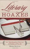 Literary Hoaxes An Eye-Opening History of Famous Frauds 2009 9781602397941 Front Cover