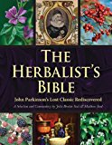 Herbalist's Bible John Parkinson's Lost Classic Rediscovered 2014 9781629146942 Front Cover
