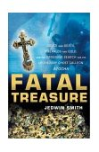 Fatal Treasure Greed and Death, Emeralds and Gold, and the Obsessive Search for the Legendary Ghost Galleon Atocha 2003 9780471158943 Front Cover