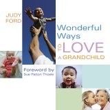 Wonderful Ways to Love a Grandchild 2006 9781573242943 Front Cover