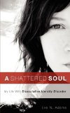 Shattered Soul : My Life with Dissociative Identity Disorder 2009 9781607918943 Front Cover