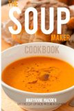 Soup-Maker Cookbook Over 50 Recipes for Soup Makers 2013 9781494384944 Front Cover