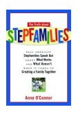 Truth about Stepfamilies Real American Stepfamilies Speak Out about What Works and What Doesn't When It Comes to Creating a Family Together 2003 9781569244944 Front Cover