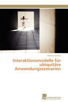 Interaktionsmodelle f�r ubiquit�re Anwendungsszenarien 2011 9783838126944 Front Cover