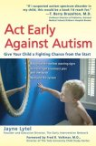 Act Early Against Autism Give Your Child a Fighting Chance from the Start 2008 9780399533945 Front Cover