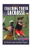 Coaching Youth Lacrosse 1st 2003 Revised 9780736037945 Front Cover