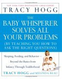 Baby Whisperer Solves All Your Problems Sleeping, Feeding, and Behavior--Beyond the Basics from Infancy Through Toddlerhood 2006 9780743488945 Front Cover