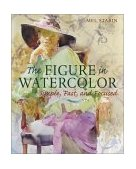 Figure in Watercolor Simple, Fast, and Focused 1st 2003 9780823016945 Front Cover