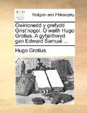 Gwirionedd y Grefydd Grist'Nogol O Waith Hugo Grotius a Gyfjeithwyd Gan Edward Samuel 2010 9781140761945 Front Cover