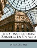 Los Conspiradores : Zarzuela en un Acto 2010 9781149614945 Front Cover