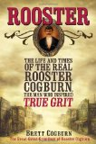Rooster The Life and Time of the Real Rooster Cogburn, the Man Who Inspired True Grit 2012 9780758274946 Front Cover