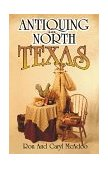 Antiquing in North Texas A Guide to Antique Shops, Malls and Flea Markets 1999 9781556226946 Front Cover
