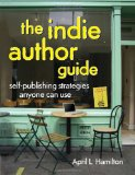 Indie Author Guide Self-Publishing Strategies Anyone Can Use 2nd 2010 9781582979946 Front Cover