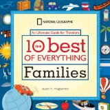 10 Best of Everything Families An Ultimate Guide for Travelers 2009 9781426203947 Front Cover