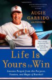 Life Is Yours to Win Lessons Forged from the Purpose, Passion, and Magic of Baseball 1st 2012 9781439186947 Front Cover