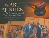 Art of Justice An Eyewitness View of Thirty Infamous Trials 2006 9781594740947 Front Cover