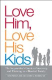 Love Him, Love His Kids The Stepmother's Guide to Surviving and Thriving in a Blended Family 2009 9781598698947 Front Cover