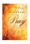 When Children Pray Teaching Your Kids to Pray with Power 1st 2001 9781576738948 Front Cover
