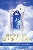 Before the Door Closes A Daughter's Journey with Her Alcoholic Father 2013 9781490808949 Front Cover