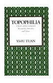 Topophilia A Study of Environmental Perceptions, Attitudes, and Values 1990 9780231073950 Front Cover