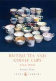 British Tea and Coffee Cups 1745-1940 2nd 2009 9780747806950 Front Cover