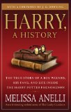 Harry, a History The True Story of a Boy Wizard, His Fans, and Life Inside the Harry Potter Phenomenon 1st 2008 9781416554950 Front Cover