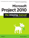 Microsoft Project 2010: the Missing Manual 1st 2010 9781449381950 Front Cover