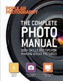 Complete Photo Manual (Popular Photography) 300+ Skills and Tips for Making Great Pictures 2012 9781616282950 Front Cover
