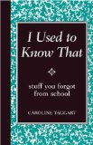 I Used to Know That Stuff You Forgot from School 2009 9780762109951 Front Cover