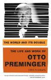 World and Its Double The Life and Work of Otto Preminger 2009 9780865479951 Front Cover
