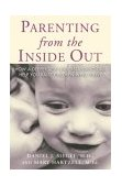 Parenting from the Inside Out How a Deeper Self-Understanding Can Help You Raise Children Who Thrive 1st 2004 9781585422951 Front Cover