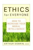 Ethics for Everyone How to Increase Your Moral Intelligence 2002 9780471435952 Front Cover