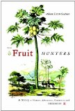 Fruit Hunters A Story of Nature, Adventure, Commerce, and Obsession 2010 9780743296953 Front Cover