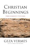 Christian Beginnings From Nazareth to Nicaea 2014 9780300205954 Front Cover