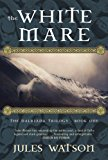 White Mare The Dalriada Trilogy, Book One 2013 9781468304954 Front Cover