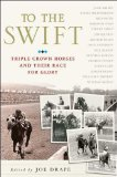 To the Swift Triple Crown Horses and Their Race for Glory 2008 9780312357955 Front Cover
