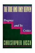 True and Only Heaven Progress and Its Critics 1991 9780393307955 Front Cover