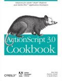 ActionScript 3.0 Cookbook Solutions for Adobe� Flash� Platform and Adobe Flex Application Developers 2006 9780596526955 Front Cover