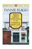 Fried Green Tomatoes at the Whistle Stop Cafe A Novel 1st 1993 Large Type 9780679744955 Front Cover