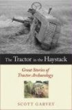 Tractor in the Haystack Great Stories of Tractor Archaeology 2008 9780760332955 Front Cover