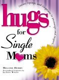Hugs for Single Moms Stories, Sayings, and Scriptures to Encourage and Inspire 2005 9781416533955 Front Cover