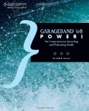 GarageBand '08 Power! The Comprehensive Recording and Podcasting Guide 2008 9781598633955 Front Cover