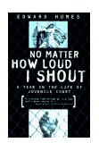 No Matter How Loud I Shout A Year in the Life of Juvenile Court 1st 1997 9780684811956 Front Cover