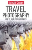 Travel Photography - Insight Guides How to Take Striking Images 2010 9789812822956 Front Cover