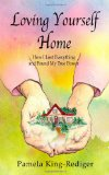 Loving Yourself Home How I Lost Everything and Found My True Power 2010 9781453711958 Front Cover