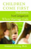 Children Come First Mediation, Not Litigation When Marriage Ends 2011 9781554887958 Front Cover